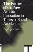 Cover-Bild zu Rosa, Hartmut (Ausw.): The Future of the New: Artistic Innovation in Times of Social Acceleration