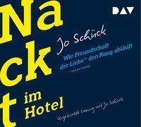 Cover-Bild zu Schück, Jo: Nackt im Hotel. Wie Freundschaft der Liebe und der Familie den Rang abläuft