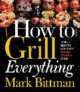 Cover-Bild zu BITTMAN, MARK: HOW TO GRILL EVERYTHING