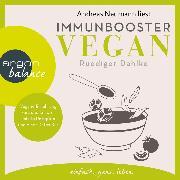 Cover-Bild zu Immunbooster vegan - Vegane Ernährung kurz und knapp - mit 24 Rezepten und einer Detox-Kur (Gekürzte Lesung) (Audio Download) von Dahlke, Ruediger