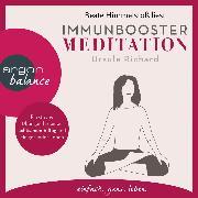 Cover-Bild zu Immunbooster Meditation - Praktische Übungen für einen achtsamen Alltag und ein gesundes Leben (Gekürzte Lesung) (Audio Download) von Richard, Ursula