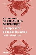 Cover-Bild zu El emperador de todos los males: Una biografía del cáncer / The Emperor of All Maladies von Mukherjee, Siddhartha