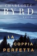 Cover-Bild zu La Coppia Perfetta (Lo Sconosciuto Perfetto, #6) (eBook) von Byrd, Charlotte