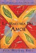 Cover-Bild zu La Maestría del Amor: Un Libro de la Sabiduria Tolteca, the Mastery of Love, Spanish-Language Edition = The Mastery of Love von Ruiz, Don Miguel