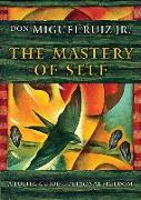 Cover-Bild zu The Mastery of Self: A Toltec Guide to Personal Freedom von Ruiz, Don Miguel