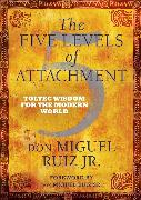Cover-Bild zu The Five Levels of Attachment von Ruiz, don Miguel