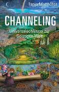 Cover-Bild zu CHANNELING. Universalschlüssel zur Geistigen Welt von Matthöfer, Tanja