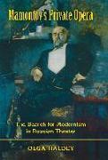 Cover-Bild zu Mamontov's Private Opera: The Search for Modernism in Russian Theater von Haldey, Olga