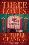 Cover-Bild zu Three Loves for Three Oranges: Gozzi, Meyerhold, Prokofiev von Posner, Dassia N. (Hrsg.)