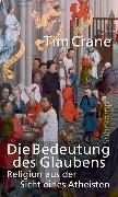 Cover-Bild zu Die Bedeutung des Glaubens von Crane, Tim
