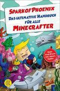 Cover-Bild zu SparkofPhoenix: Das ultimative Handbuch für alle Minecrafter. Neues Profi-Wissen von SparkofPhoenix