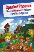 Cover-Bild zu SparkofPhoenix: Neues Minecraft-Wissen zum Dorf-Update (eBook) von SparkofPhoenix