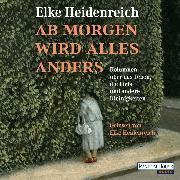 Cover-Bild zu Ab morgen wird alles anders (Audio Download) von Heidenreich, Elke