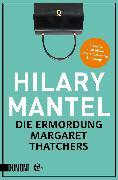 Cover-Bild zu Die Ermordung Margaret Thatchers (eBook) von Mantel, Hilary