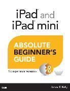 Cover-Bild zu iPad and iPad mini Absolute Beginner's Guide von Kelly, James Floyd