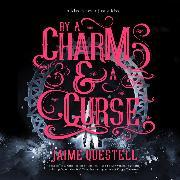 Cover-Bild zu eBook By a Charm and a Curse (Unabridged)