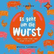 Cover-Bild zu Es geht um die Wurst - Was du wissen musst, wenn du gern Fleisch isst (Audio Download) von Drösser, Christoph