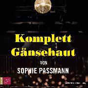 Cover-Bild zu Passmann, Sophie: Komplett Gänsehaut (Ungekürzte Autorinnenlesung) (Audio Download)