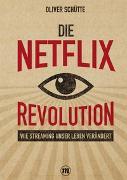 Cover-Bild zu Die Netflix-Revolution von Schütte, Oliver