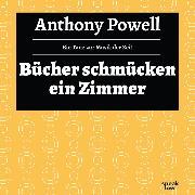 Cover-Bild zu Bücher schmücken ein Zimmer - Ein Tanz zur Musik der Zeit, (Ungekürzte Lesung) (Audio Download) von Powell, Anthony