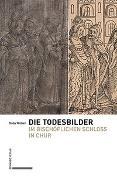 Cover-Bild zu Die Todesbilder im Bischöflichen Schloss in Chur von Weber, Gaby