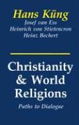 Cover-Bild zu Kung, Hans: Christianity and World Religions: Paths of Dialogue with Islam, Hinduism, and Buddhism