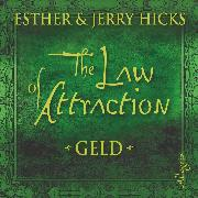Cover-Bild zu Hicks, Esther & Jerry: The Law of Attraction, Geld (Audio Download)