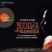 Cover-Bild zu Rampe, Micheline: Buddha für Pragmatiker - Wie ein achtsamer Geist das Gehirn positiv verändert (Audio Download)