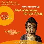Cover-Bild zu Mannschatz, Marie: Fünf Weisheiten für den Alltag - Buddhas Anleitung zum Glücklichsein (Audio Download)