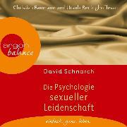Cover-Bild zu Schnarch, David: Die Psychologie sexueller Leidenschaft (Audio Download)