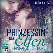 Cover-Bild zu eBook Prinzessin der Elfen. Riskante Hoffnung