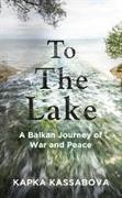 Cover-Bild zu Kassabova, Kapka: To the Lake