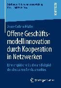 Cover-Bild zu Müller, Anne-Kathrin: Offene Geschäftsmodellinnovation durch Kooperation in Netzwerken (eBook)