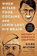 Cover-Bild zu Milton, Giles: When Hitler Took Cocaine and Lenin Lost His Brain