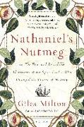 Cover-Bild zu Milton, Giles: Nathaniel's Nutmeg: Or, the True and Incredible Adventures of the Spice Trader Who Changed the Course of History