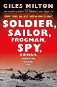 Cover-Bild zu Milton, Giles: Soldier, Sailor, Frogman, Spy, Airman, Gangster, Kill or Die: How the Allies Won on D-Day