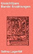 Cover-Bild zu Lagerlöf, Selma: Unsichtbare Bande: Erzählungen (eBook)