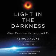 Cover-Bild zu Falcke, Heino: Light in the Darkness: Black Holes, the Universe, and Us