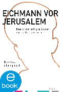 Cover-Bild zu Stangneth, Bettina: Eichmann vor Jerusalem (eBook)