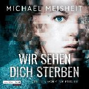 Cover-Bild zu Meisheit, Michael: Wir sehen dich sterben (Audio Download)