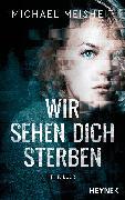 Cover-Bild zu Meisheit, Michael: Wir sehen dich sterben (eBook)