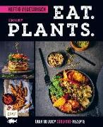 Cover-Bild zu Eat. Plants. - Heftig vegetarisch
