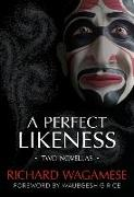 Cover-Bild zu Wagamese, Richard: A Perfect Likeness: Two Novellas