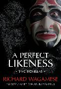 Cover-Bild zu Wagamese, Richard: A Perfect Likeness (eBook)