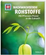 Cover-Bild zu Werdes, Alexandra: WAS IST WAS Band 142. Nachwachsende Rohstoffe. Mit Pflanzen-Power in die Zukunft