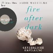 Cover-Bild zu Matthews, Sadie: Fire After Dark, Folge 3: Gefährliche Erfüllung (Audio Download)