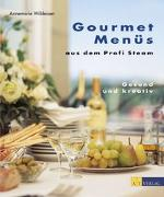 Cover-Bild zu Wildeisen, Annemarie: Gourmet Menüs aus dem Profi Steam