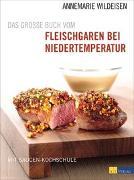 Cover-Bild zu Wildeisen, Annemarie: Das grosse Buch vom Fleischgaren bei Niedertemperatur