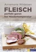 Cover-Bild zu Wildeisen, Annemarie: Fleisch perfekt garen bei Niedertemperatur