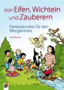 Cover-Bild zu Danner, Eva: Von Elfen, Wichteln und Zauberern - Fantasievolles für den Morgenkreis